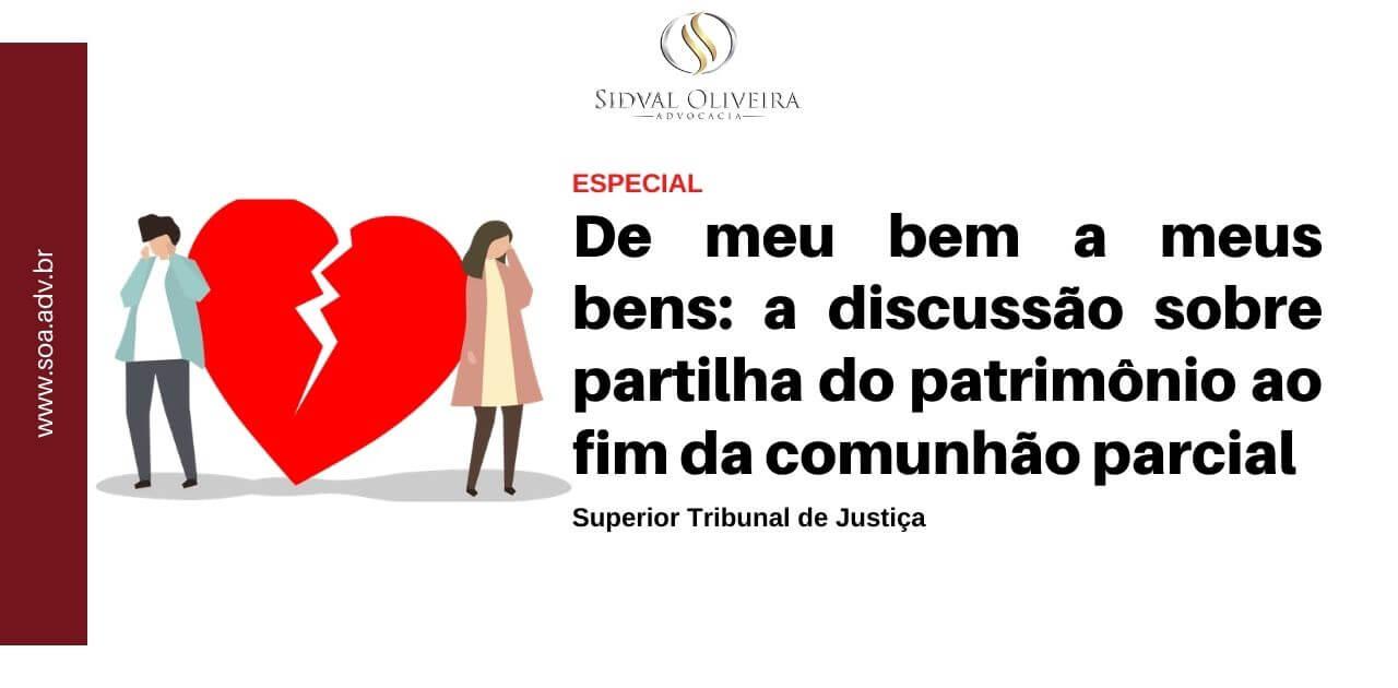 Read more about the article De meu bem a meus bens: a discussão sobre partilha do patrimônio ao fim da comunhão parcial