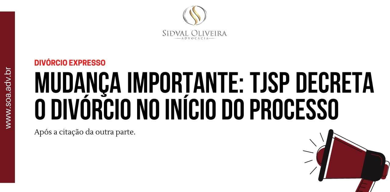 Read more about the article Mudança importante: TJSP decreta o divórcio no início do processo.
