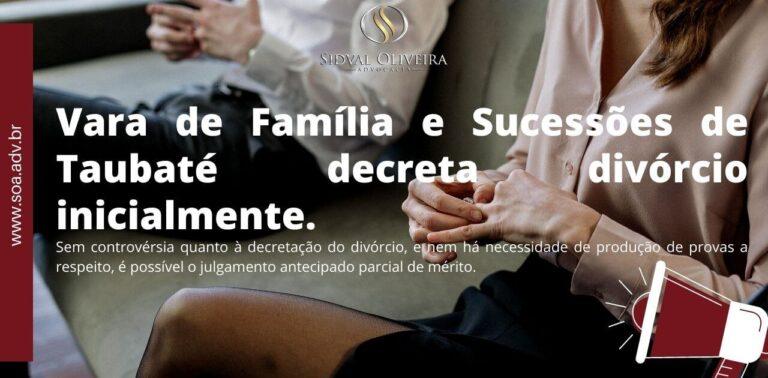 Read more about the article Vara de Família e Sucessões de Taubaté decreta divórcio inicialmente