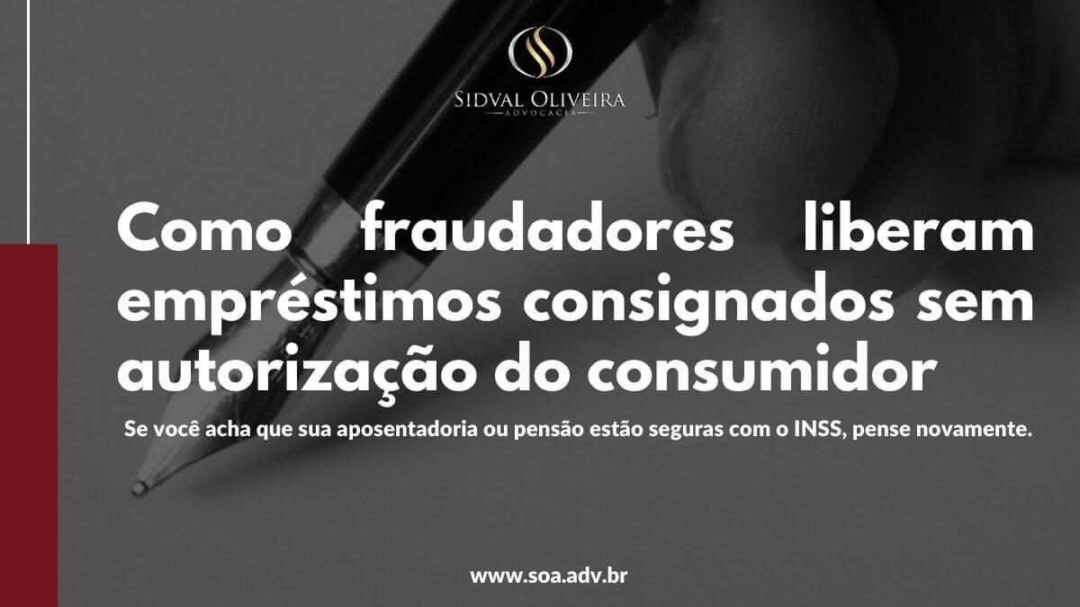 Como fraudadores liberam empréstimos consignados sem autorização do consumidor?