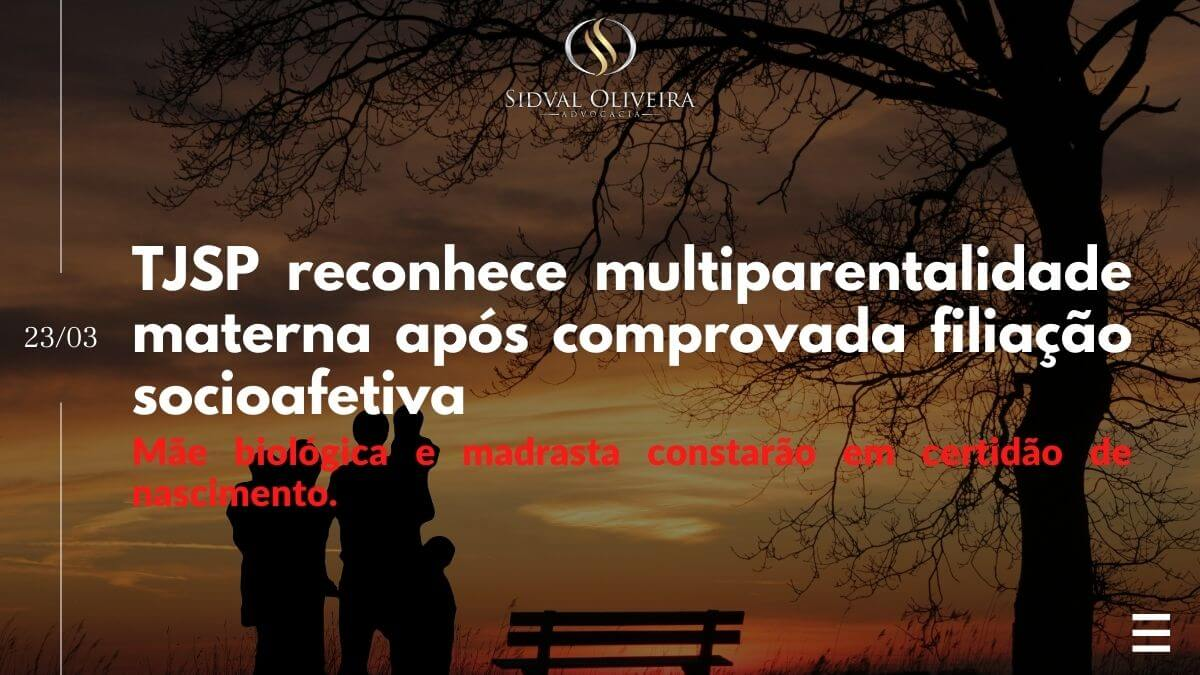 TJSP reconhece multiparentalidade materna após comprovada filiação socioafetiva