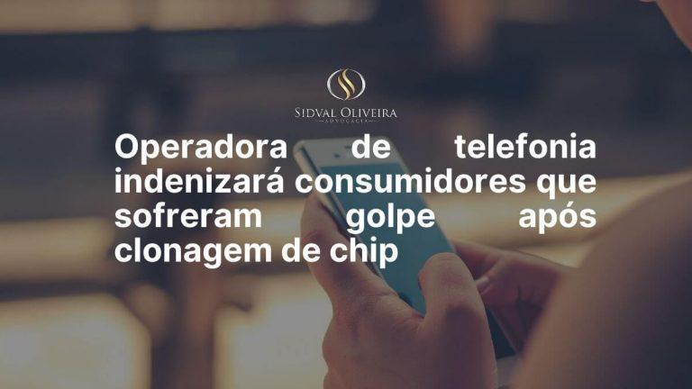 Read more about the article Operadora de telefonia indenizará consumidores que sofreram golpe após clonagem de chip