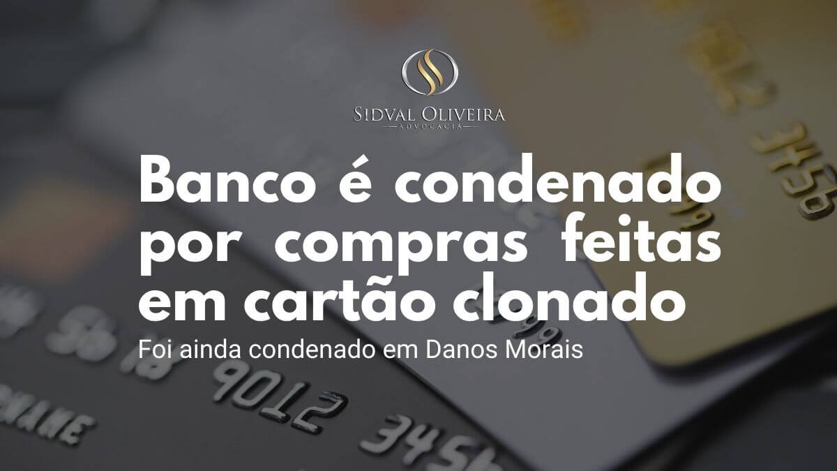 Read more about the article Banco é condenado por compras feitas em cartão clonado