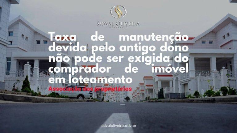 Read more about the article Taxa de manutenção devida pelo antigo dono não pode ser exigida do comprador de imóvel em loteamento