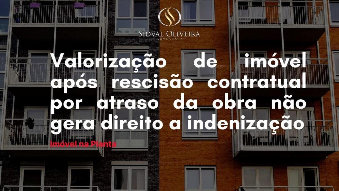 Read more about the article Valorização de imóvel após rescisão contratual por atraso da obra não gera direito a indenização