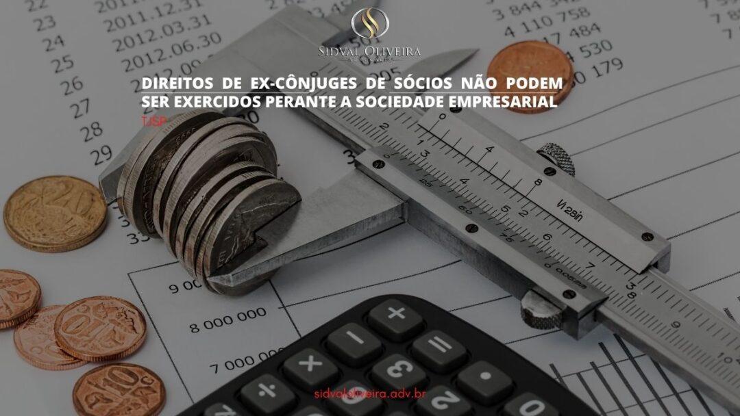 Read more about the article Direitos de ex-cônjuges de sócios não podem ser exercidos perante a sociedade empresarial